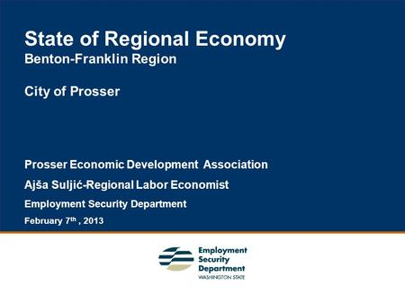 1 State of Regional Economy Benton-Franklin Region City of Prosser Prosser Economic Development Association Ajša Suljić-Regional Labor Economist Employment.