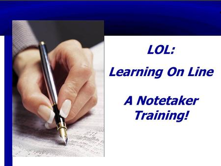 Lo LOL: Learning On Line A Notetaker Training!. Development Team  Pat Rahalewicz National Technical Institute for the Deaf  Maureen Brady Camden County.