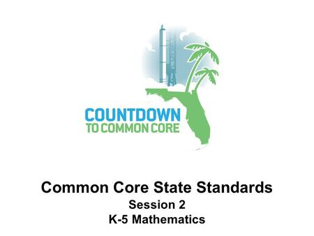 Mathematics Shifts and Integration of Initiatives Common Core State Standards Session 2 K-5 Mathematics.