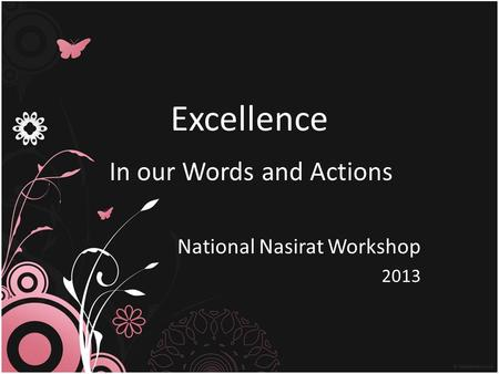 Excellence In our Words and Actions National Nasirat Workshop 2013.