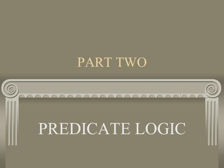 PART TWO PREDICATE LOGIC. Chapter Seven Predicate Logic Symbolization.