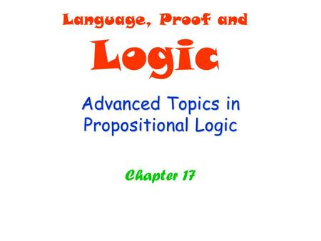 Advanced Topics in Propositional Logic Chapter 17 Language, Proof and Logic.