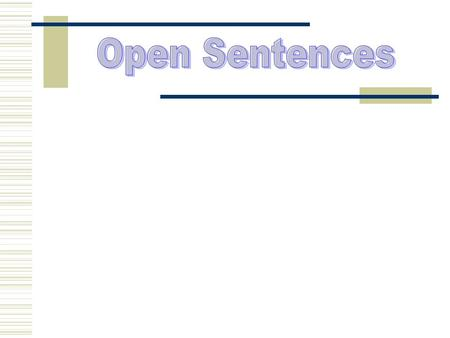 Open Sentence – a mathematical statement (sentence) that contains one or more variables, or unknown numbers. An open sentence is neither true nor false.