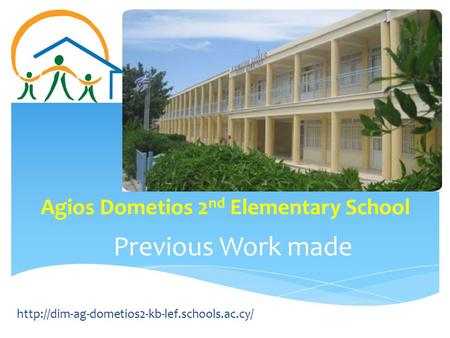 Previous Work made Agios Dometios 2 nd Elementary School.