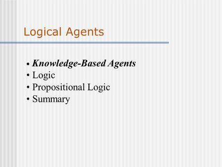 Logical Agents Logic Propositional Logic Summary