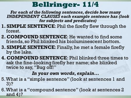 Bellringer- 11/4 For each of the following sentences, decide how many INDEPENDENT CLAUSES each example sentence has (look for subjects and predicates)