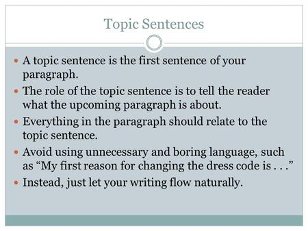 Topic Sentences A topic sentence is the first sentence of your paragraph. The role of the topic sentence is to tell the reader what the upcoming paragraph.