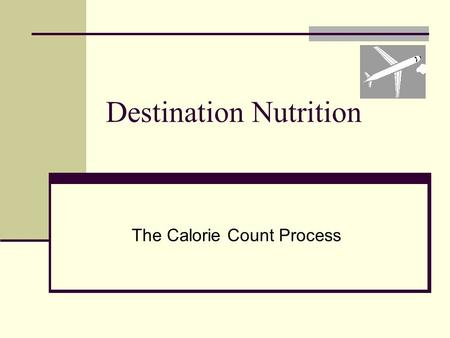 Destination Nutrition The Calorie Count Process. Importance of Adequate Calories and Protein The body needs adequate calories and protein to supply the.