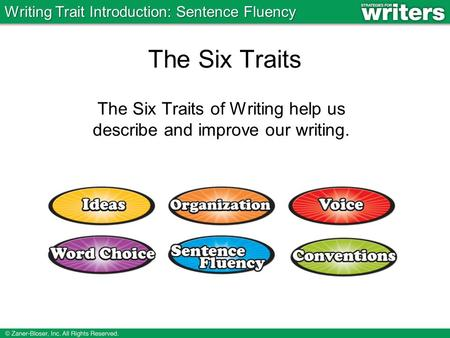 The Six Traits The Six Traits of Writing help us describe and improve our writing. Writing Trait Introduction: Sentence Fluency.