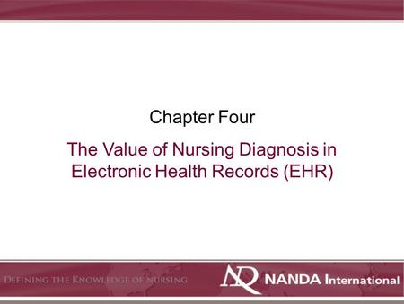 The Value of Nursing Diagnosis in Electronic Health Records (EHR) Chapter Four.