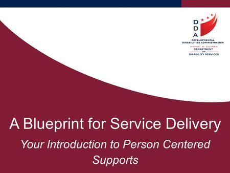 A Blueprint for Service Delivery Your Introduction to Person Centered Supports.