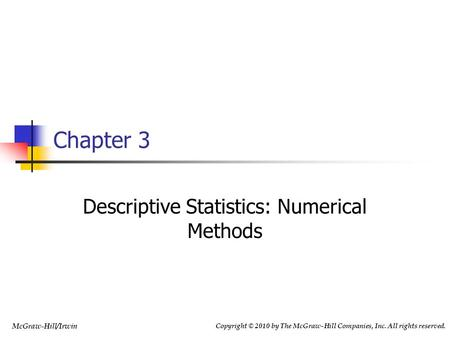 McGraw-Hill/Irwin Copyright © 2010 by The McGraw-Hill Companies, Inc. All rights reserved. Chapter 3 Descriptive Statistics: Numerical Methods.