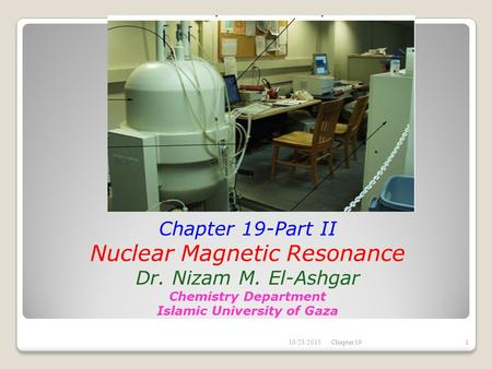Chapter 19-Part II Nuclear Magnetic Resonance Dr. Nizam M. El-Ashgar Chemistry Department Islamic University of Gaza 10/23/20151Chapter 19.