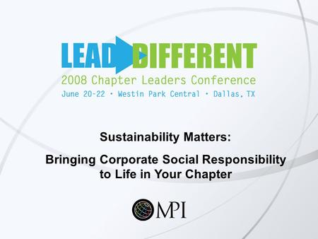 Sustainability Matters: Bringing Corporate Social Responsibility to Life in Your Chapter.