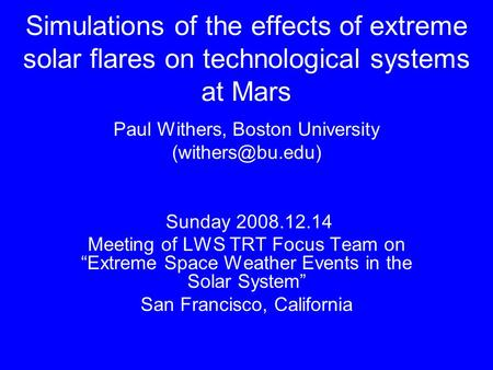 Simulations of the effects of extreme solar flares on technological systems at Mars Paul Withers, Boston University Sunday 2008.12.14.