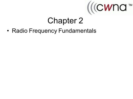 Chapter 2 Radio Frequency Fundamentals.