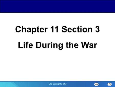 Chapter 25 Section 1 The Cold War Begins Section 3 Life During the War Chapter 11 Section 3 Life During the War.