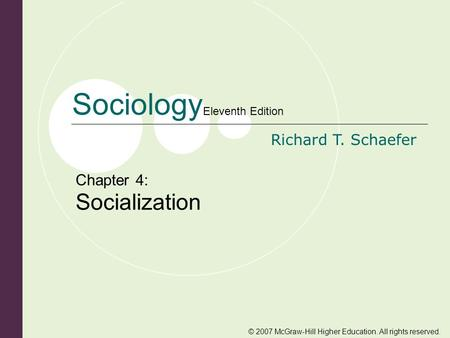 © 2007 McGraw-Hill Higher Education. All rights reserved. Sociology Eleventh Edition Richard T. Schaefer Chapter 4: Socialization.