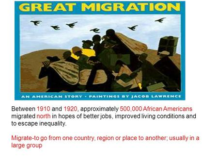 Between 1910 and 1920, approximately 500,000 African Americans migrated north in hopes of better jobs, improved living conditions and to escape inequality.