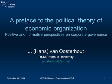 September 16th 2005ICCSR - Business Government and CSR1 A preface to the political theory of economic organization Positive and normative perspectives.