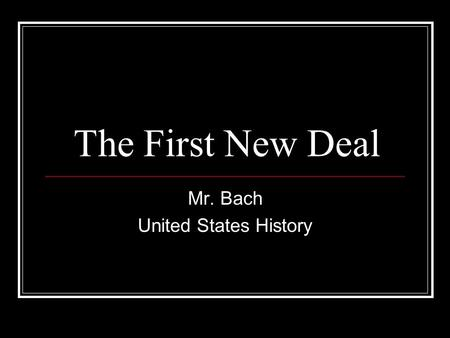 The First New Deal Mr. Bach United States History.