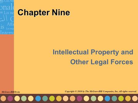Chapter Nine Intellectual Property and Other Legal Forces McGraw-Hill/Irwin Copyright © 2010 by The McGraw-Hill Companies, Inc. All rights reserved.