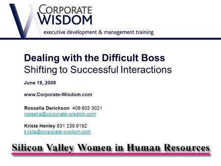 Dealing with the Difficult Boss Shifting to Successful Interactions June 18, 2008  Rossella Derickson 408 605 3021
