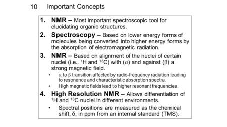Important Concepts 10 1.NMR – Most important spectroscopic tool for elucidating organic structures. 2.Spectroscopy – Based on lower energy forms of molecules.