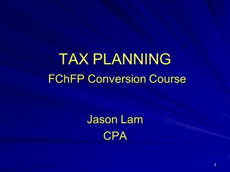 1 TAX PLANNING FChFP Conversion Course Jason Lam CPA.