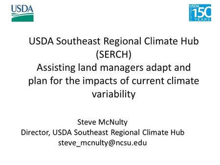 Steve McNulty Director, USDA Southeast Regional Climate Hub USDA Southeast Regional Climate Hub (SERCH) Assisting land managers.