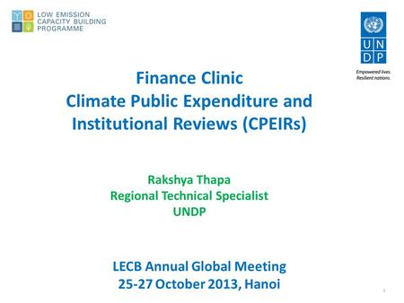1 Finance Clinic Climate Public Expenditure and Institutional Reviews (CPEIRs) Rakshya Thapa Regional Technical Specialist UNDP LECB Annual Global Meeting.