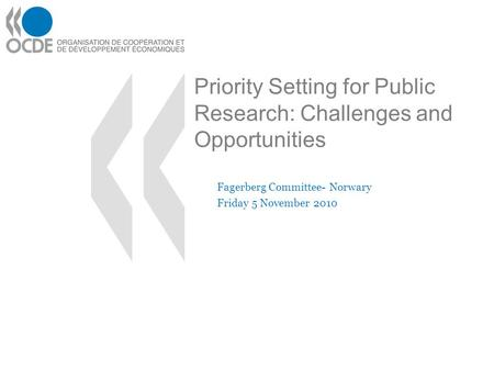Priority Setting for Public Research: Challenges and Opportunities Fagerberg Committee- Norwary Friday 5 November 2010.