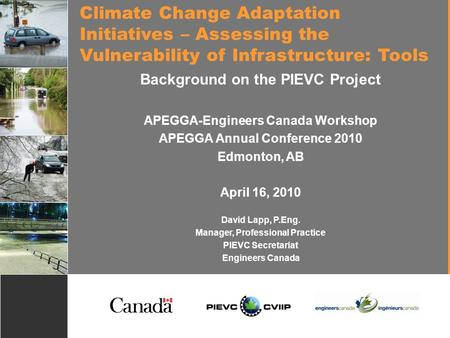1 Climate Change Adaptation Initiatives – Assessing the Vulnerability of Infrastructure: Tools Background on the PIEVC Project APEGGA-Engineers Canada.