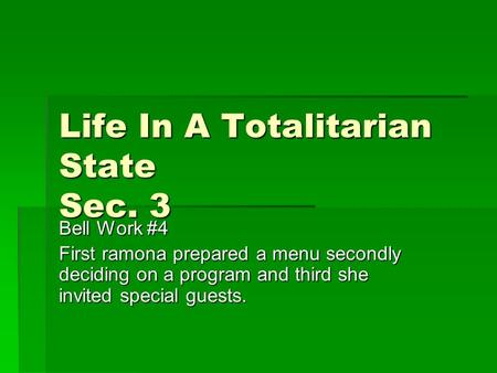 Life In A Totalitarian State Sec. 3 Bell Work #4 First ramona prepared a menu secondly deciding on a program and third she invited special guests.