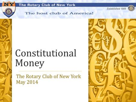 Constitutional Money The Rotary Club of New York May 2014.