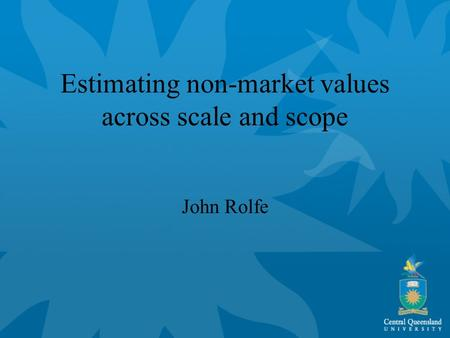 Estimating non-market values across scale and scope John Rolfe.