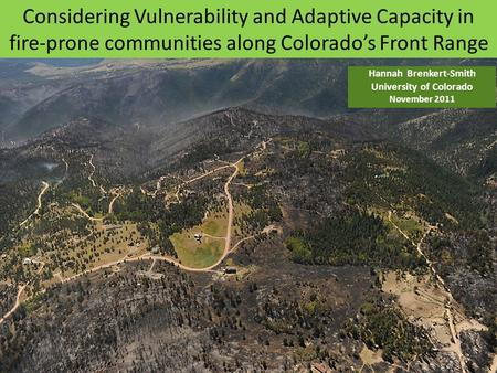 Considering Vulnerability and Adaptive Capacity in fire-prone communities along Colorado's Front Range Hannah Brenkert-Smith University of Colorado November.