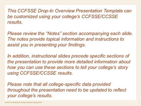"1 This CCFSSE Drop-In Overview Presentation Template can be customized using your college's CCFSSE/CCSSE results. Please review the ""Notes"" section accompanying."