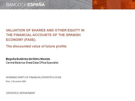 STATISTICS DEPARTMENT VALUATION OF SHARES AND OTHER EQUITY IN THE FINANCIAL ACCOUNTS OF THE SPANISH ECONOMY (FASE). The discounted value of future profits.