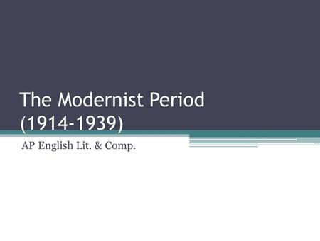 <strong>The</strong> Modernist Period (1914-1939) AP English Lit. & Comp.