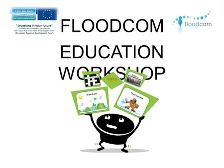 FLOODCOM EDUCATION WORKSHOP Water Cycle Defences Flood Detective.