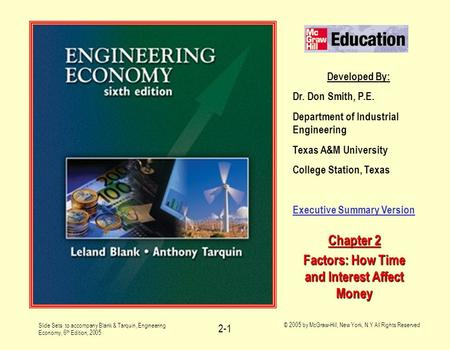 Slide Sets to accompany Blank & Tarquin, Engineering Economy, 6 th Edition, 2005 © 2005 by McGraw-Hill, New York, N.Y All Rights Reserved 2-1 Developed.
