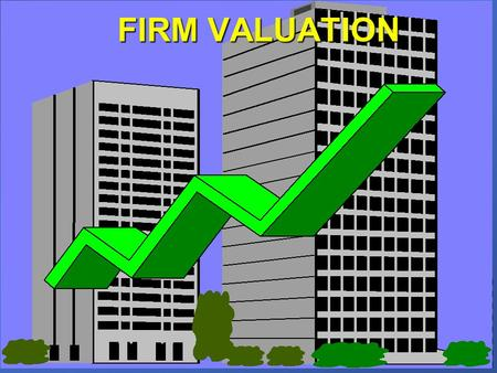 FIRM VALUATION. Firm Valuation Assumptions: Corporate taxes - individual taxe rate is zero Corporate taxes - individual taxe rate is zero n Capital markets.