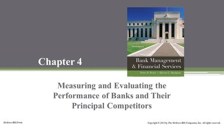 McGraw-Hill/Irwin Copyright © 2013 by The McGraw-Hill Companies, Inc. All rights reserved. Chapter 4 Measuring and Evaluating the Performance of Banks.