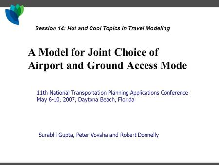A Model for Joint Choice of Airport and Ground Access Mode 11th National Transportation Planning Applications Conference May 6-10, 2007, Daytona Beach,