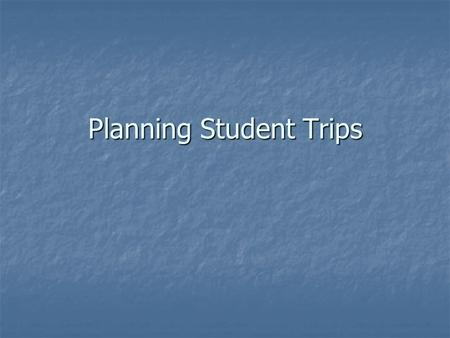 Planning Student Trips. Protocol Getting Approval Getting Approval Fill out Travel Planner Fill out Travel Planner Review by Travel Committee Review by.