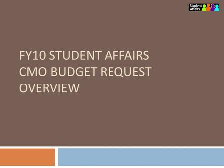 FY10 STUDENT AFFAIRS CMO BUDGET REQUEST OVERVIEW.