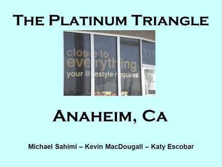 The Platinum Triangle Anaheim, Ca Michael Sahimi – Kevin MacDougall – Katy Escobar.