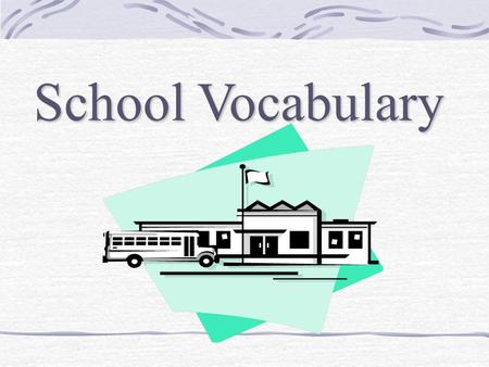 School Vocabulary. teacher The teacher plans lessons and teaches students.