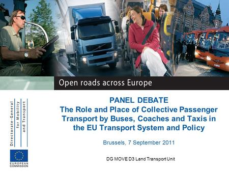 DG MOVE D3 Land Transport Unit PANEL DEBATE The Role and Place of Collective Passenger Transport by Buses, Coaches and Taxis in the EU Transport System.